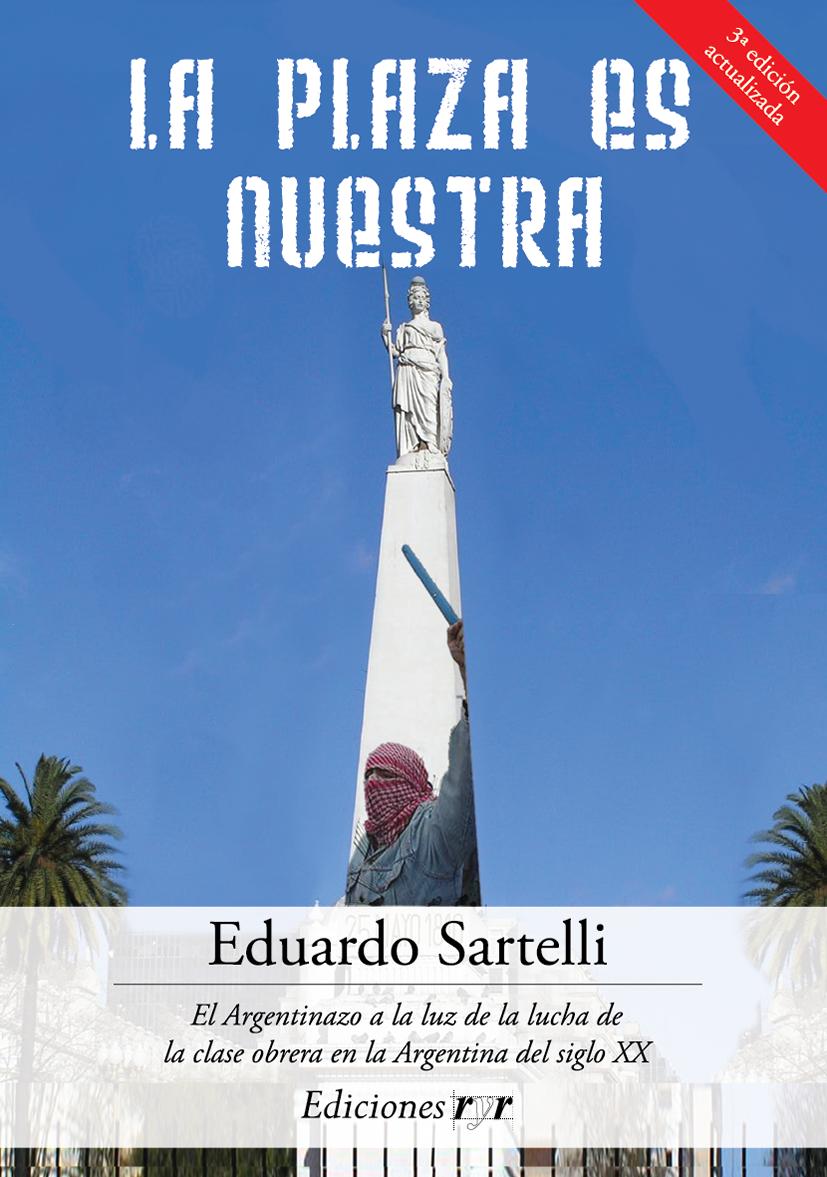 La Plaza Es Nuestra - Eduardo Sartelli Tapa-La-plaza-es-nuestra-3%C2%AA-edici%C3%B3n-C-01